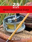 25 Best Most Versatile Flies; Their Histories, Stories and Step-byStep Tying Photos
